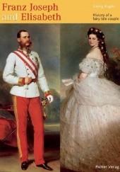 Okładka książki Franz Joseph and Elisabeth. History of a fairy tale couple Georg Kugler