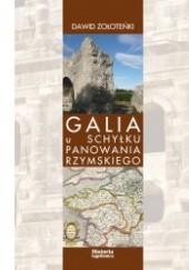 Okładka książki Galia u schyłku panowania rzymskiego. Administracja cywilna i wojskowa oraz jej reprezentanci w latach 455-486 Dawid Zołoteńki