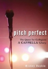 Okładka książki Pitch Perfect: The Quest for Collegiate A Cappella Glory Mickey Rapkin