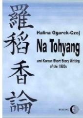 Okładka książki Na Tohyang and Korean Short Story Writing of the 1920s Halina Ogarek-Czoj