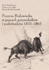 Okładka książki Puszcza Białowieska w pracach przyrodników i podróżników 1831–1863 Tomasz Samojlik,Piotr Daszkiewicz,Bogumiła Jędrzejewska