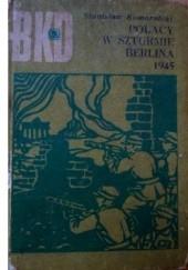 Okładka książki Polacy w szturmie Berlina 1945 Stanisław Komornicki