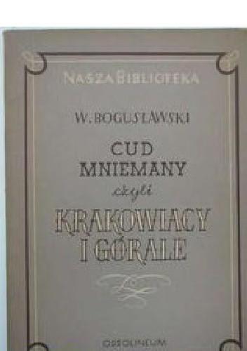 Okładka książki Cud Mniemany czyli Krakowiacy i Górale Wojciech Bogusławski