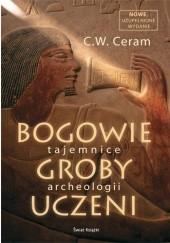 Okładka książki Bogowie, groby, uczeni. Tajemnice archeologii C. W. Ceram