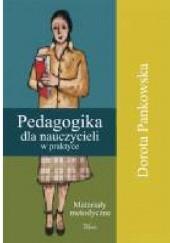 Okładka książki Pedagogika dla nauczycieli w praktyce. Materiały metodyczne Dorota Pankowska