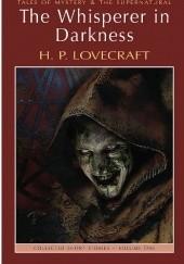 Okładka książki The Whisperer In Darkness: Collected Stories Volume I H.P. Lovecraft