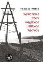 Okładka książki Wyludnianie Syberii i rosyjskiego Dalekiego Wschodu Tomasz Wites