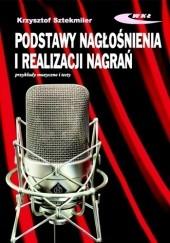 Okładka książki Podstawy nagłośnienia i realizacji nagrań. Podręcznik dla akustyków Krzysztof Sztekmiler