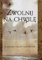 Okładka książki zwolnij na chwilę Helen Exley