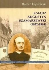 Okładka książki Ksiądz Augustyn Szamarzewski 1832-1891 Roman Dąbrowski