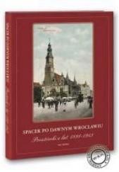 Okładka książki Spacer pod dawnym Wrocławiu. Pocztówki z lat 1885-1942 Marzena Smolak