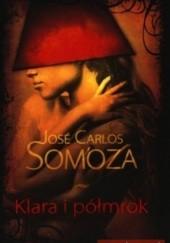 Okładka książki Klara i półmrok José Carlos Somoza