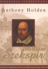 Okładka książki Szekspir William Biografia ilustrowana Holden Anthony