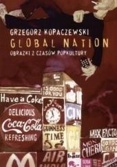 Okładka książki Global Nation. Obrazki z czasów popkultury Grzegorz Kopaczewski