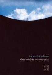 Okładka książki Moje wielkie świętowanie Edward Stachura