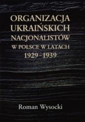 Okładka książki Organizacja ukraińskich nacjonalistów w Polsce w latach 1929 Roman Wysocki
