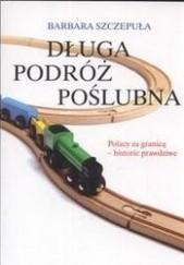 Okładka książki Długa podróż poślubna Barbara Szczepuła-Ponikowska