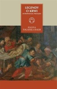 Okładka książki Legendy o krwi. Antropologia przesądu Joanna Tokarska-Bakir