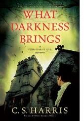 Okładka książki What Darkness Brings C. S. Harris