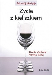 Okładka książki Życie z kieliszkiem Claude Uehlinger,Marlyse Tschui