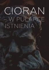 Okładka książki Cioran - w pułapce istnienia Sławomir Piechaczek