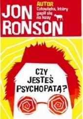 Okładka książki Czy jesteś psychopatą? Fascynująca podróż po świecie obłędu Jon Ronson