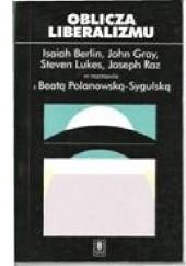 Okładka książki Oblicza liberalizmu. Isaah Berlin w rozmowie z Beatą Polanowska Sygulską Beata Polanowska-Sygulska