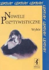 Okładka książki Nowele pozytywistyczne. Wybór Henryk Sienkiewicz,Maria Konopnicka,Bolesław Prus