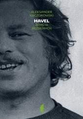 Okładka książki Havel.  Zemsta bezsilnych Aleksander Kaczorowski