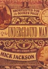 Okładka książki The Underground Man Mick Jackson