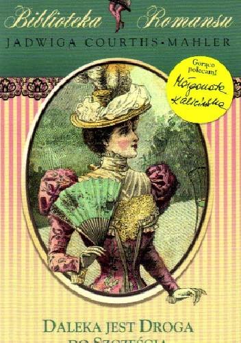 Okładka książki Daleka jest droga do szczęścia Jadwiga Courths-Mahler