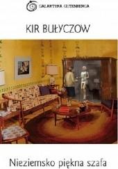 Okładka książki Nieziemsko piękna szafa Kir Bułyczow