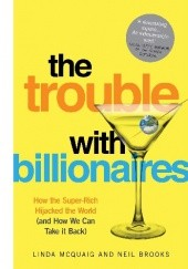 Okładka książki The Trouble with Billionaires. How the Super-Rich Hijacked the World (and How We Can Take it Back) Linda Mcquaig, Neil Brooks