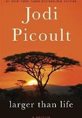 Okładka książki Larger Than Life Jodi Picoult