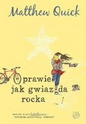 Okładka książki Prawie jak gwiazda rocka Matthew Quick