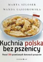 Okładka książki Kuchnia polska bez pszenicy Marta Szloser,Wanda Gąsiorowska