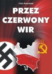 Okładka książki Przez czerwony wir Piotr Kościński