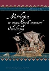 Okładka książki Mitologia w wygnańczych utworach Owidiusza Marlena Puk