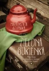 Okładka książki Zielona sukienka. Przez Rosję i Kazachstan śladami rodzinnej historii Małgorzata Szumska