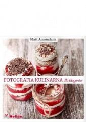 Okładka książki Fotografia kulinarna dla blogerów Matt Armendariz