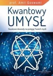 Okładka książki Kwantowy umysł. Naukowe dowody na potęgę Twoich myśli Amit Goswami