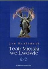 Okładka książki Teatr Miejski we Lwowie Jan Szuliński