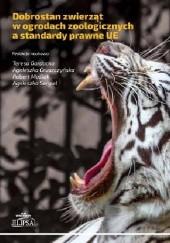 Okładka książki Dobrostan zwierząt w ogrodach zoologicznych a standardy prawne UE Teresa Gardocka,Agnieszka Gruszczyńska,Robert Maślak,Agnieszka Sergiel