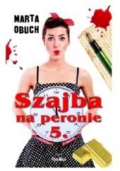 Okładka książki Szajba na peronie 5. Marta Obuch