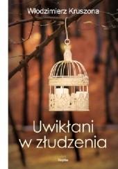 Okładka książki Uwikłani w złudzenia Włodzimierz Kruszona