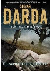 Okładka książki Opowiem ci mroczną historię. Zbiór opowiadań grozy Stefan Darda