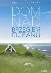 Okładka książki Dom nad brzegiem oceanu Urszula Jaksik