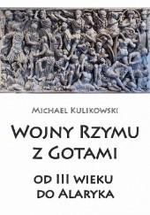 Okładka książki Wojny Rzymu z Gotami: od trzeciego wieku do Alaryka Michael Kulikowski