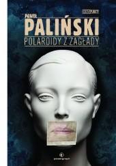 Okładka książki Polaroidy z zagłady Paweł Paliński