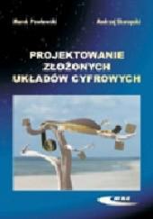 Okładka książki Projektowanie złożonych układów cyfrowych Andrzej Skorupski,Marek Pawłowski